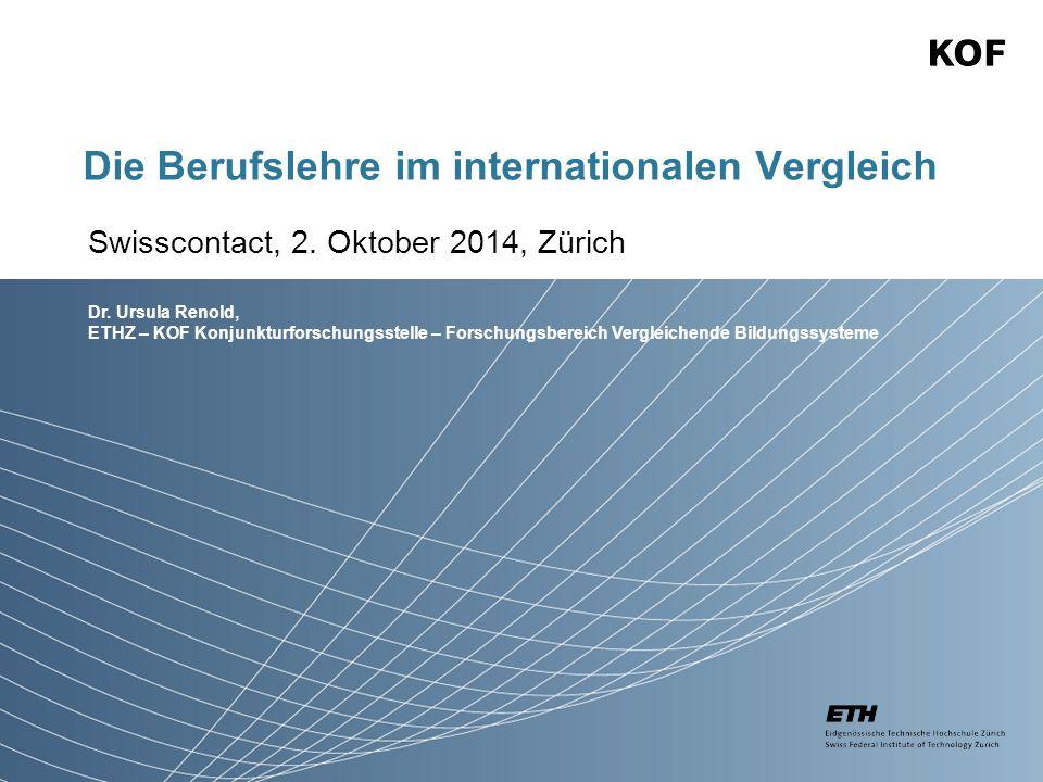 Dr. Ursula Renold, ETHZ – KOF Konjunkturforschungsstelle – Forschungsbereich Vergleichende Bildungssysteme Die Berufslehre im internationalen Vergleic