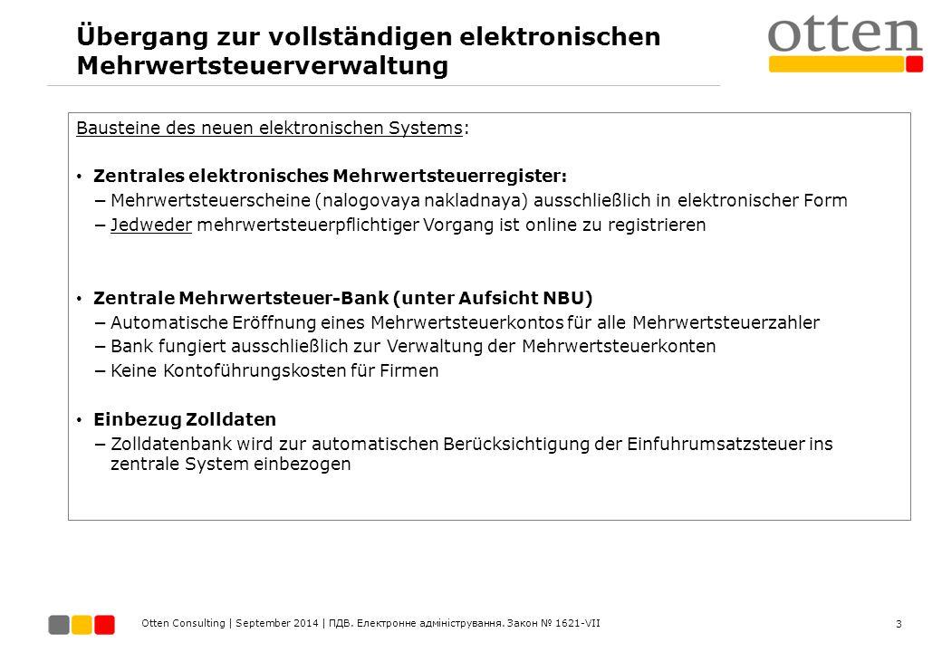 Otten Consulting | September 2014 | ПДВ. Електронне адміністрування. Закон № 1621-VII Übergang zur vollständigen elektronischen Mehrwertsteuerverwaltu