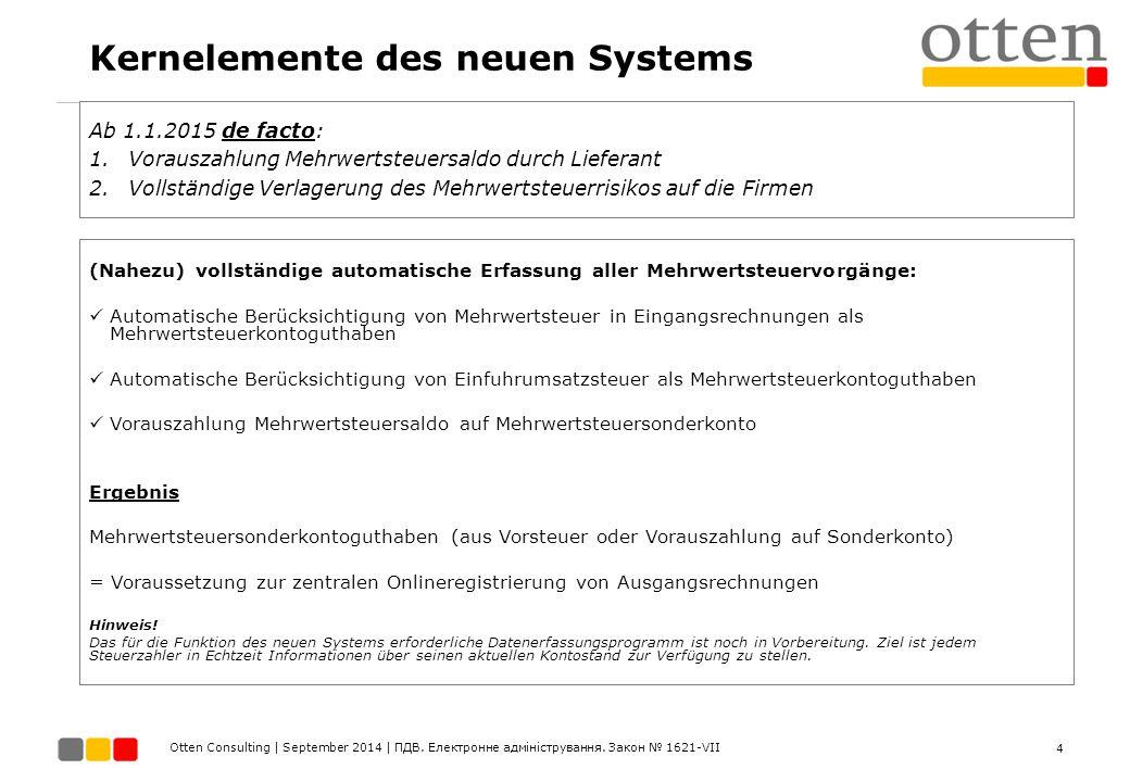 Otten Consulting | September 2014 | ПДВ. Електронне адміністрування. Закон № 1621-VII Kernelemente des neuen Systems (Nahezu) vollständige automatisch
