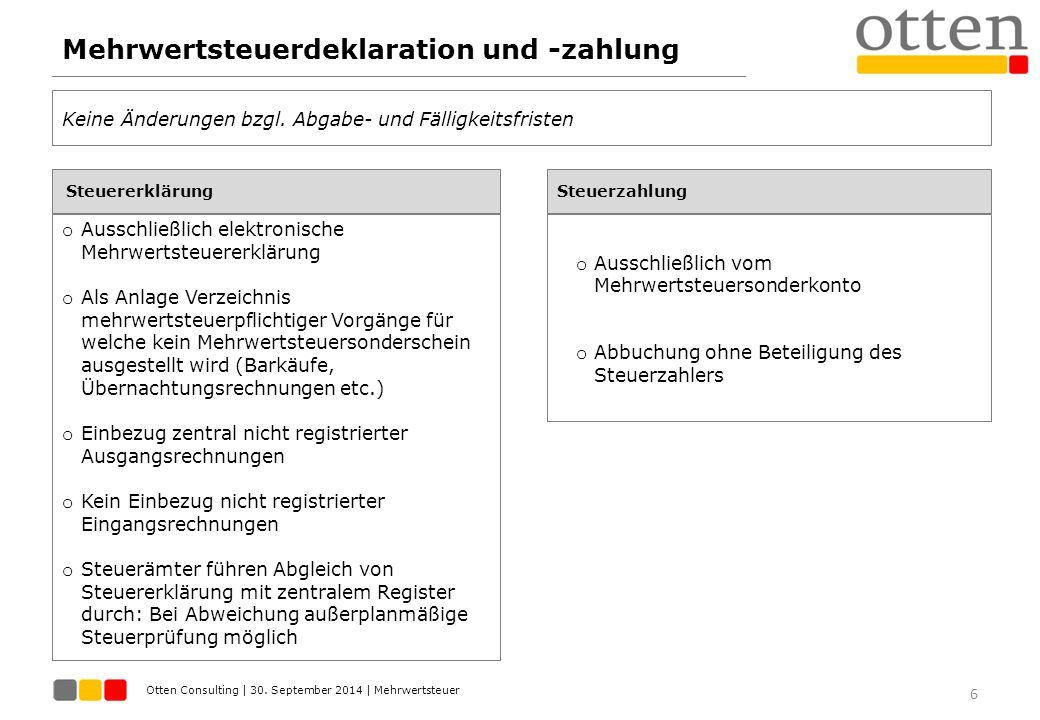 Otten Consulting | 30. September 2014 | Mehrwertsteuer Mehrwertsteuerdeklaration und -zahlung 6 Steuererklärung Keine Änderungen bzgl. Abgabe- und Fäl