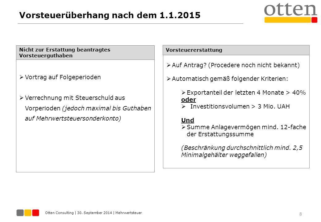 Otten Consulting | 30. September 2014 | Mehrwertsteuer Vorsteuerüberhang nach dem 1.1.2015 8 Nicht zur Erstattung beantragtes Vorsteuerguthaben  Vort