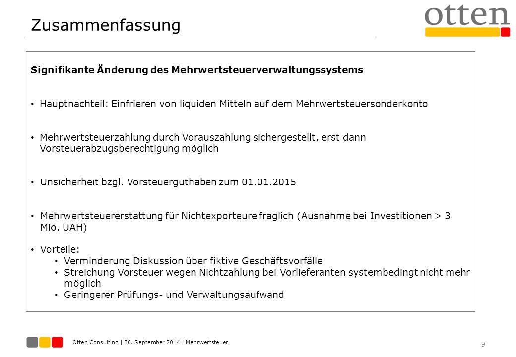 Otten Consulting | 30. September 2014 | Mehrwertsteuer Zusammenfassung 9 Signifikante Änderung des Mehrwertsteuerverwaltungssystems Hauptnachteil: Ein