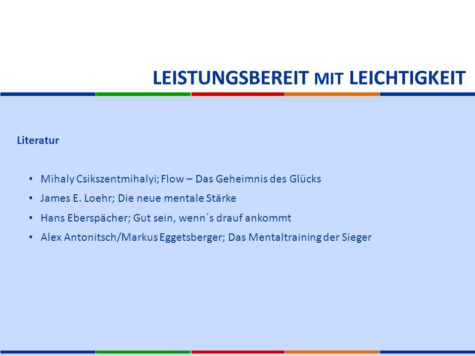 Literatur Mihaly Csikszentmihalyi; Flow – Das Geheimnis des Glücks James E. Loehr; Die neue mentale Stärke Hans Eberspächer; Gut sein, wenn´s drauf an