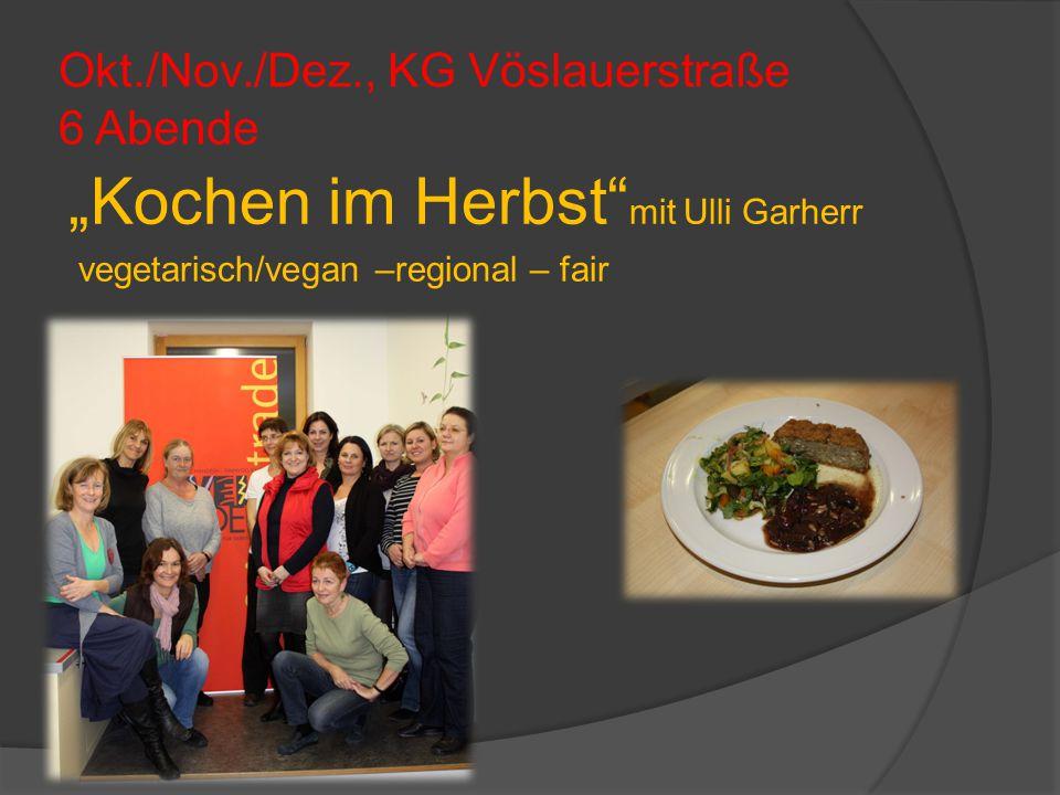 """Okt./Nov./Dez., KG Vöslauerstraße 6 Abende """"Kochen im Herbst mit Ulli Garherr vegetarisch/vegan –regional – fair"""
