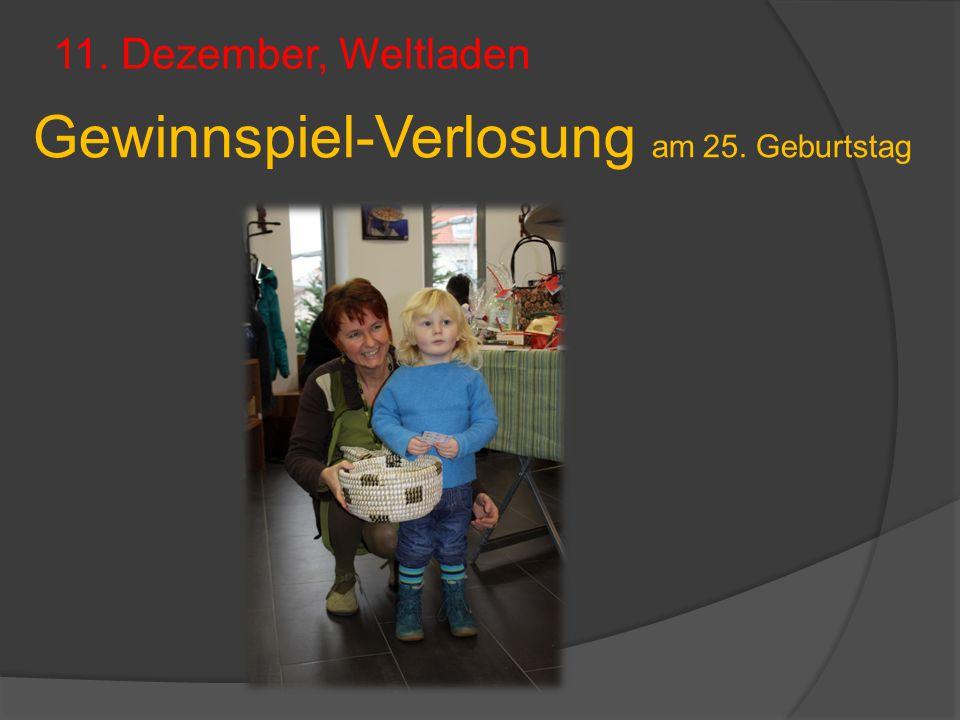 11. Dezember, Weltladen Gewinnspiel-Verlosung am 25. Geburtstag