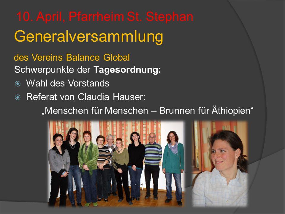 Generalversammlung des Vereins Balance Global 10. April, Pfarrheim St. Stephan Schwerpunkte der Tagesordnung:  Wahl des Vorstands  Referat von Claud