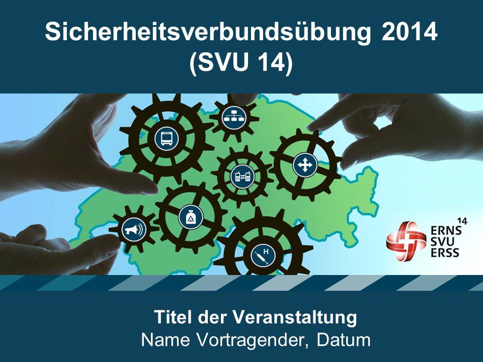 1 Sicherheitsverbundsübung 2014 (SVU 14) Titel der Veranstaltung Name Vortragender, Datum