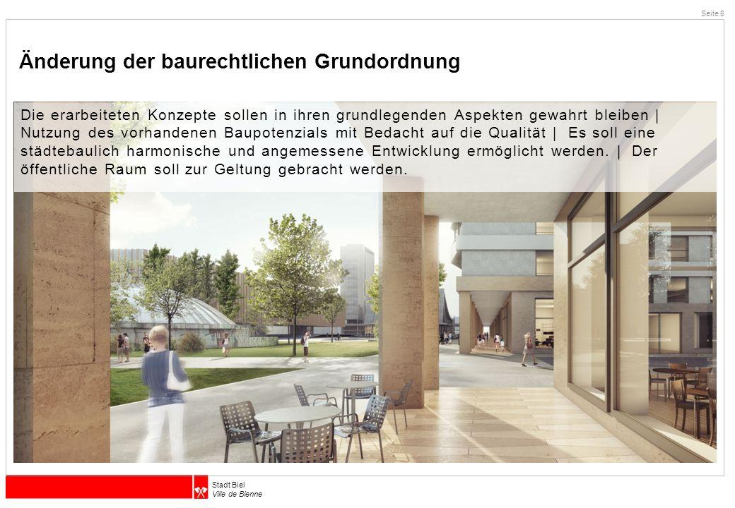 Stadt Biel Ville de Bienne Änderung der baurechtlichen Grundordnung Seite 6 Die erarbeiteten Konzepte sollen in ihren grundlegenden Aspekten gewahrt b