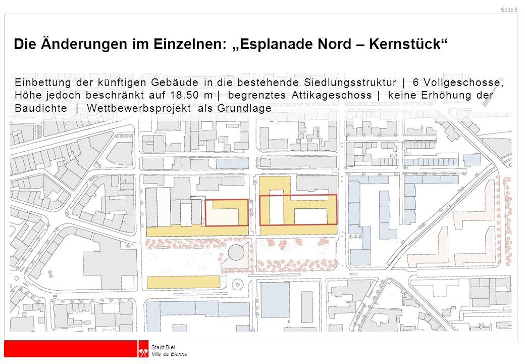 """Stadt Biel Ville de Bienne Die Änderungen im Einzelnen: """"Esplanade Nord – Kernstück"""" Seite 8 Einbettung der künftigen Gebäude in die bestehende Siedlu"""