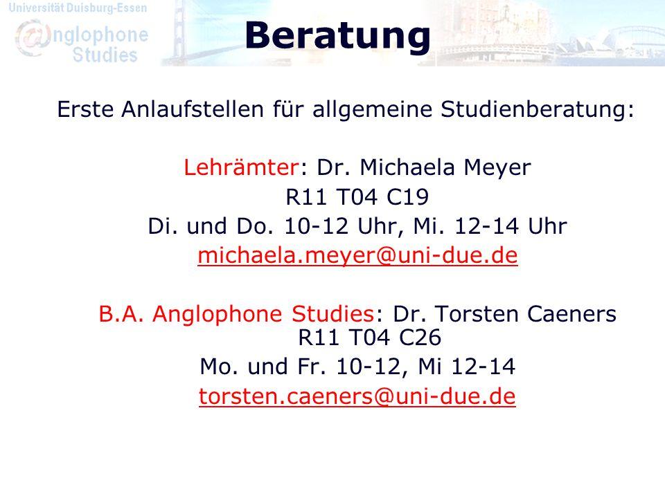 Beratung Erste Anlaufstellen für allgemeine Studienberatung: Lehrämter: Dr. Michaela Meyer R11 T04 C19 Di. und Do. 10-12 Uhr, Mi. 12-14 Uhr michaela.m