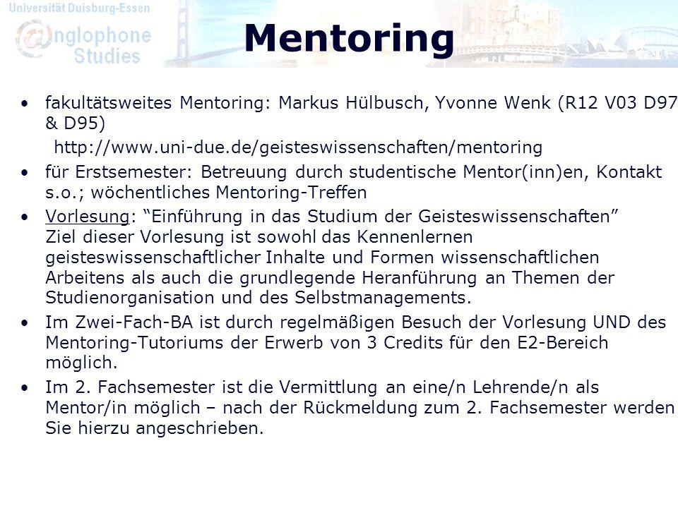 Mentoring fakultätsweites Mentoring: Markus Hülbusch, Yvonne Wenk (R12 V03 D97 & D95) http://www.uni-due.de/geisteswissenschaften/mentoring für Erstse