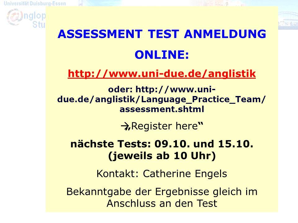 Assessment-Tests Termine: ASSESSMENT TEST ANMELDUNG ONLINE: http://www.uni-due.de/anglistik oder: http://www.uni- due.de/anglistik/Language_Practice_T