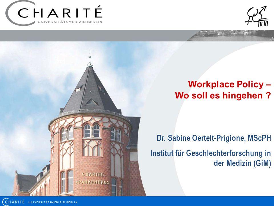 U N I V E R S I T Ä T S M E D I Z I N B E R L I N Workplace Policy – Wo soll es hingehen ? Dr. Sabine Oertelt-Prigione, MScPH Institut für Geschlechte