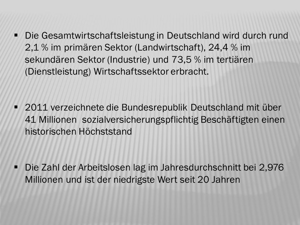  Die Gesamtwirtschaftsleistung in Deutschland wird durch rund 2,1 % im primären Sektor (Landwirtschaft), 24,4 % im sekundären Sektor (Industrie) und