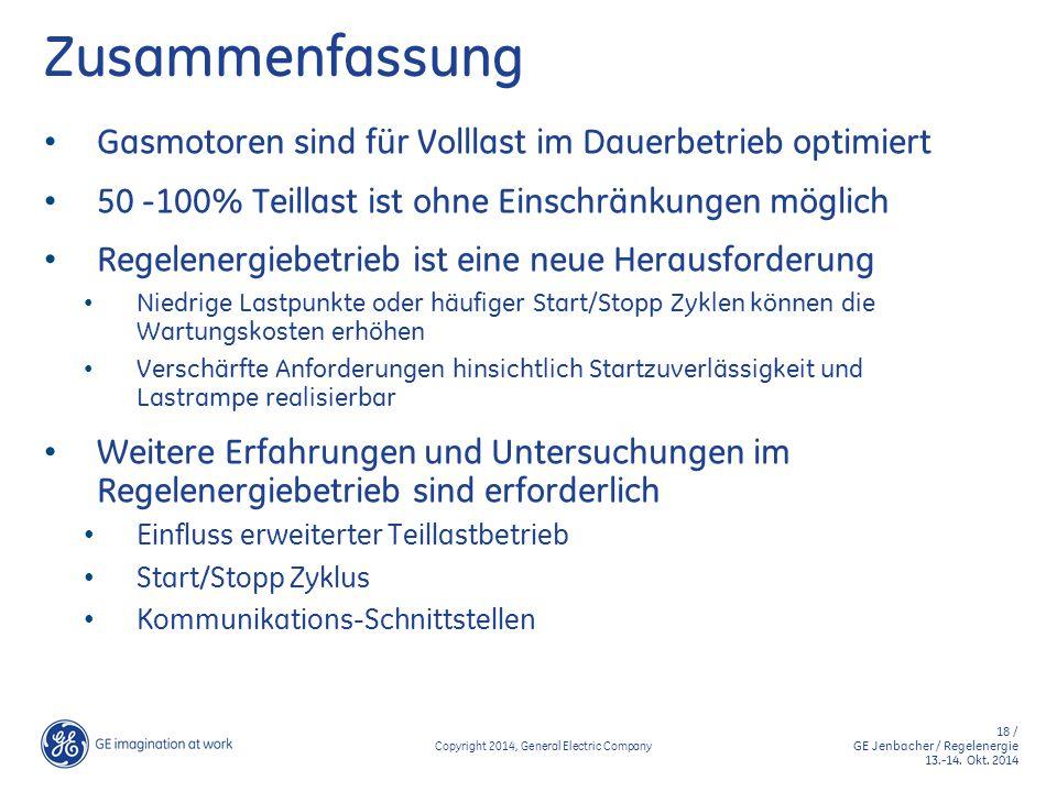 18 / GE Jenbacher / Regelenergie 13.-14. Okt. 2014 Copyright 2014, General Electric Company Zusammenfassung Gasmotoren sind für Volllast im Dauerbetri
