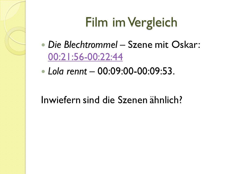 Film im Vergleich Die Blechtrommel – Szene mit Oskar: 00:21:56-00:22:44 00:21:56-00:22:44 Lola rennt – 00:09:00-00:09:53.