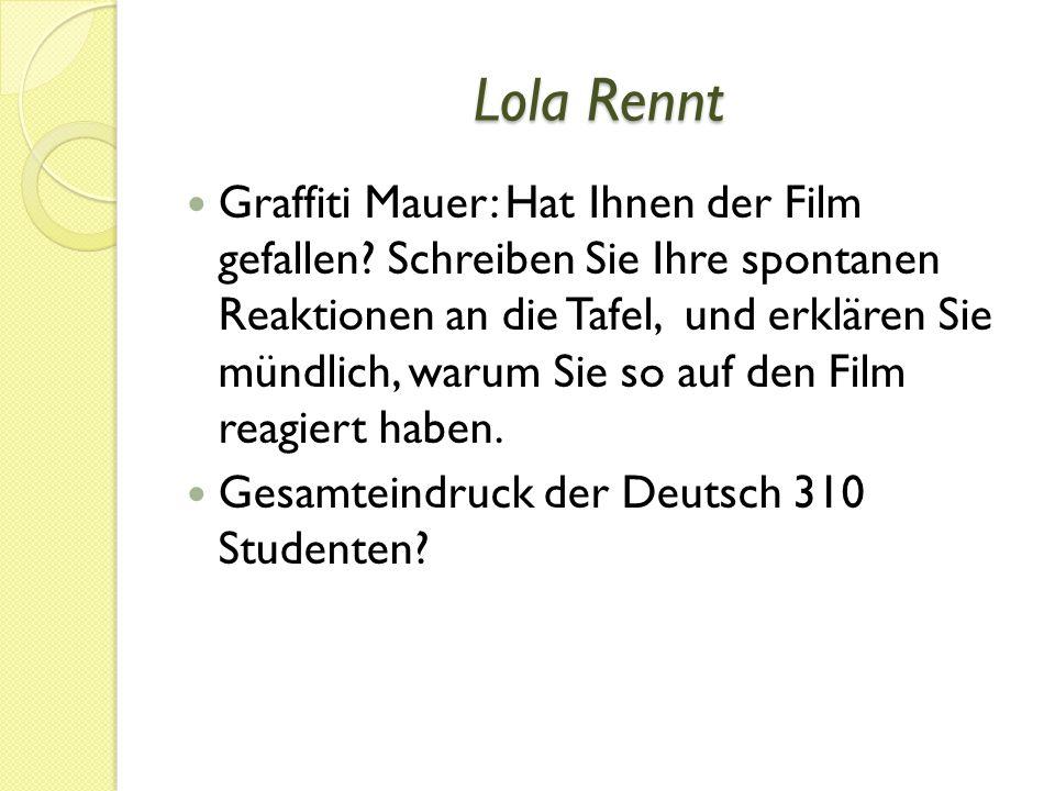 Lola Rennt Graffiti Mauer: Hat Ihnen der Film gefallen? Schreiben Sie Ihre spontanen Reaktionen an die Tafel, und erklären Sie mündlich, warum Sie so