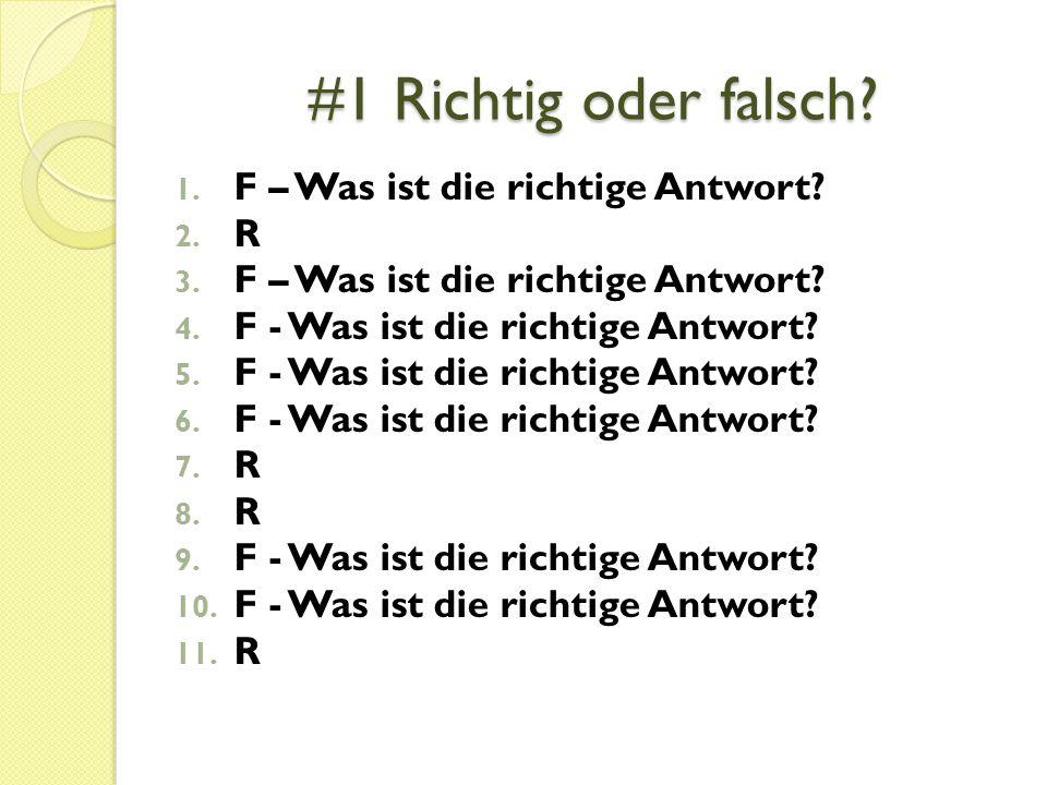 #1 Richtig oder falsch? 1. F – Was ist die richtige Antwort? 2. R 3. F – Was ist die richtige Antwort? 4. F - Was ist die richtige Antwort? 5. F - Was