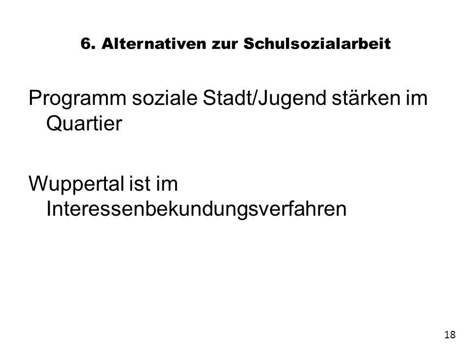 6. Alternativen zur Schulsozialarbeit Programm soziale Stadt/Jugend stärken im Quartier Wuppertal ist im Interessenbekundungsverfahren 18