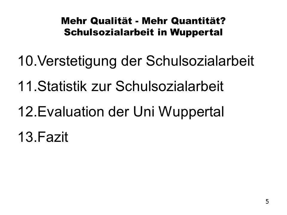 Mehr Qualität - Mehr Quantität? Schulsozialarbeit in Wuppertal 10.Verstetigung der Schulsozialarbeit 11.Statistik zur Schulsozialarbeit 12.Evaluation