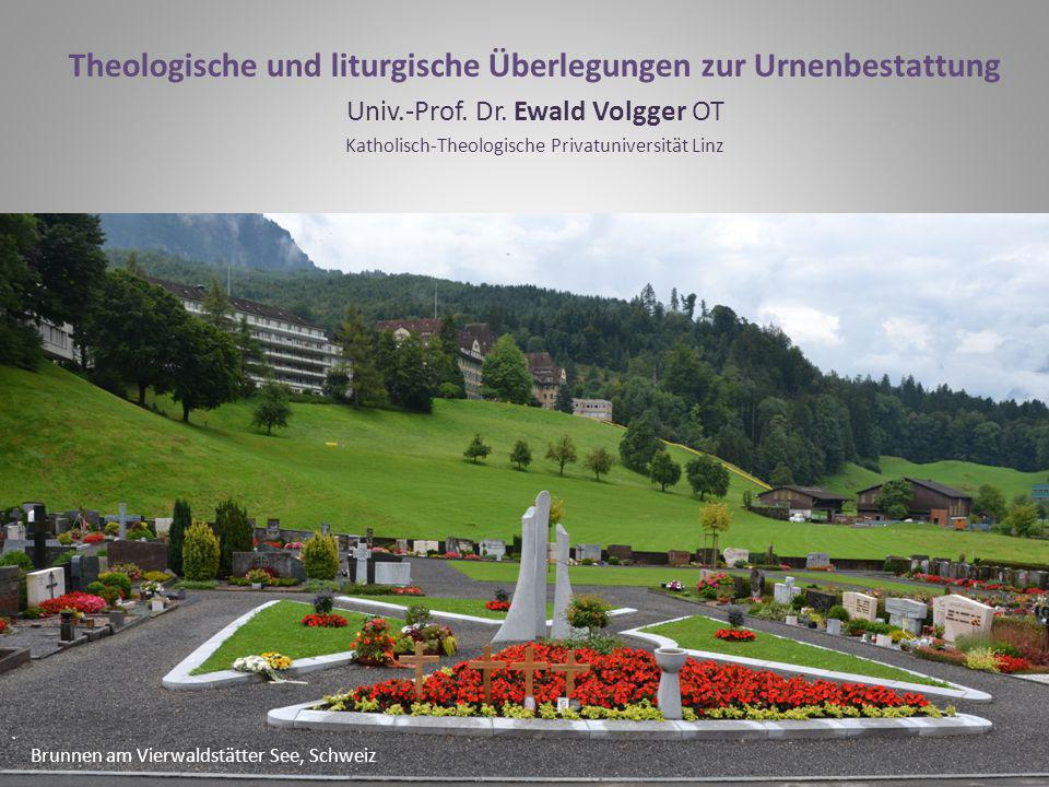 Brunnen am Vierwaldstätter See, Schweiz Theologische und liturgische Überlegungen zur Urnenbestattung Univ.-Prof.