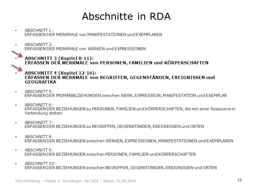 15 Abschnitte in RDA ABSCHNITT 1: ERFASSEN DER MERKMALE von MANIFESTATIONEN und EXEMPLAREN ABSCHNITT 2: ERFASSEN DER MERKMALE von WERKEN und EXPRESSIO