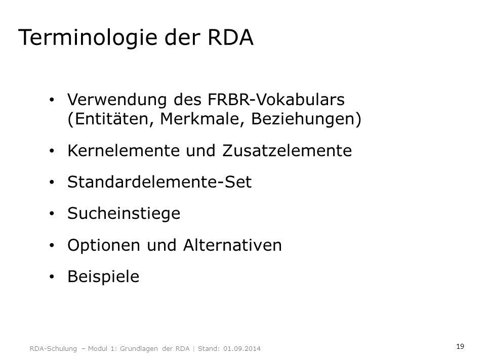 19 Terminologie der RDA Verwendung des FRBR-Vokabulars (Entitäten, Merkmale, Beziehungen) Kernelemente und Zusatzelemente Standardelemente-Set Suchein