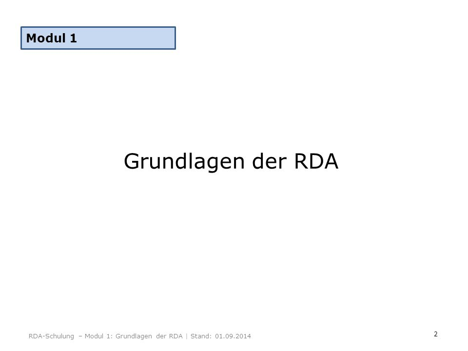 3 Inhalt Grundlagenmodelle für RDA FRBR Resource Description and Access (RDA) Entstehung und Organisation Struktur und Inhalt Terminologie der RDA RDA Toolkit RDA-Schulung – Modul 1: Grundlagen der RDA | Stand: 01.09.2014