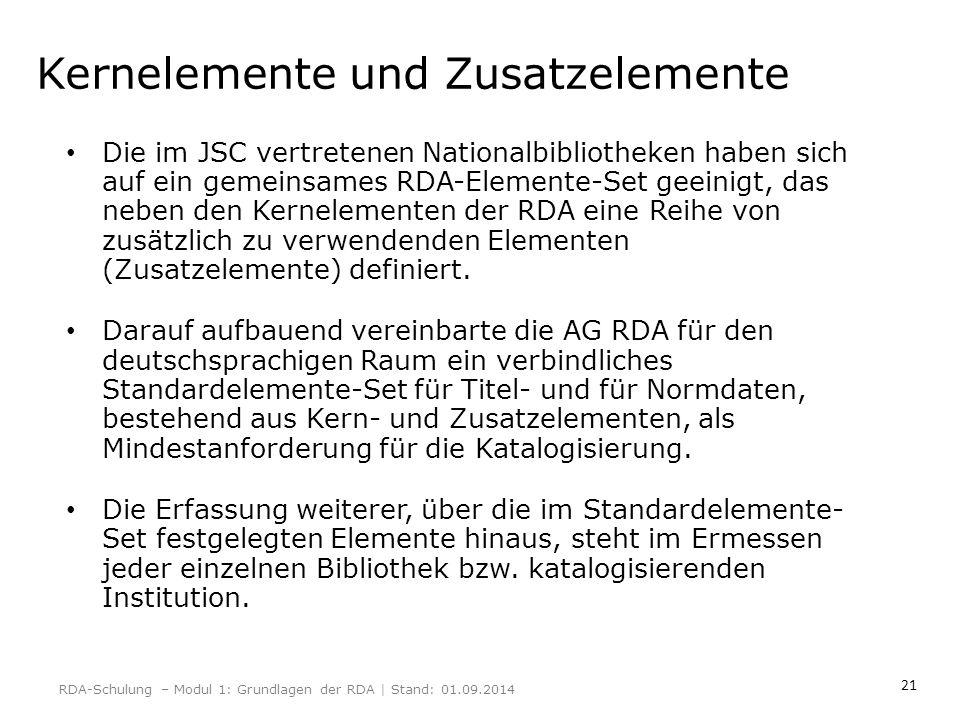 21 Kernelemente und Zusatzelemente Die im JSC vertretenen Nationalbibliotheken haben sich auf ein gemeinsames RDA-Elemente-Set geeinigt, das neben den