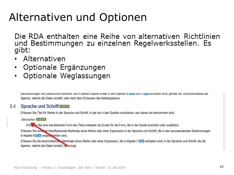 24 Alternativen und Optionen Die RDA enthalten eine Reihe von alternativen Richtlinien und Bestimmungen zu einzelnen Regelwerksstellen. Es gibt: Alter