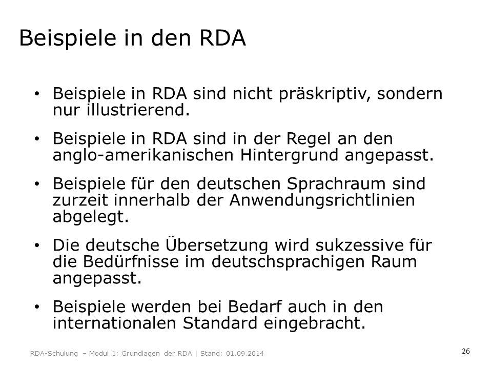 26 Beispiele in den RDA Beispiele in RDA sind nicht präskriptiv, sondern nur illustrierend. Beispiele in RDA sind in der Regel an den anglo-amerikanis