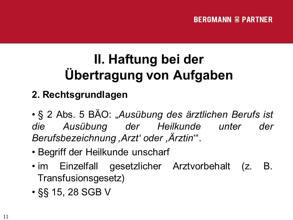 """(C) RA Dr. Max Middendorf 11 II. Haftung bei der Übertragung von Aufgaben 2. Rechtsgrundlagen § 2 Abs. 5 BÄO: """"Ausübung des ärztlichen Berufs ist die"""