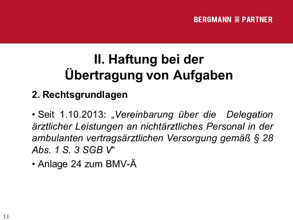 """(C) RA Dr. Max Middendorf 13 II. Haftung bei der Übertragung von Aufgaben 2. Rechtsgrundlagen Seit 1.10.2013: """"Vereinbarung über die Delegation ärztli"""