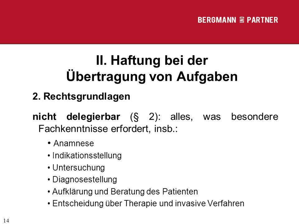 (C) RA Dr. Max Middendorf 14 II. Haftung bei der Übertragung von Aufgaben 2. Rechtsgrundlagen nicht delegierbar (§ 2): alles, was besondere Fachkenntn