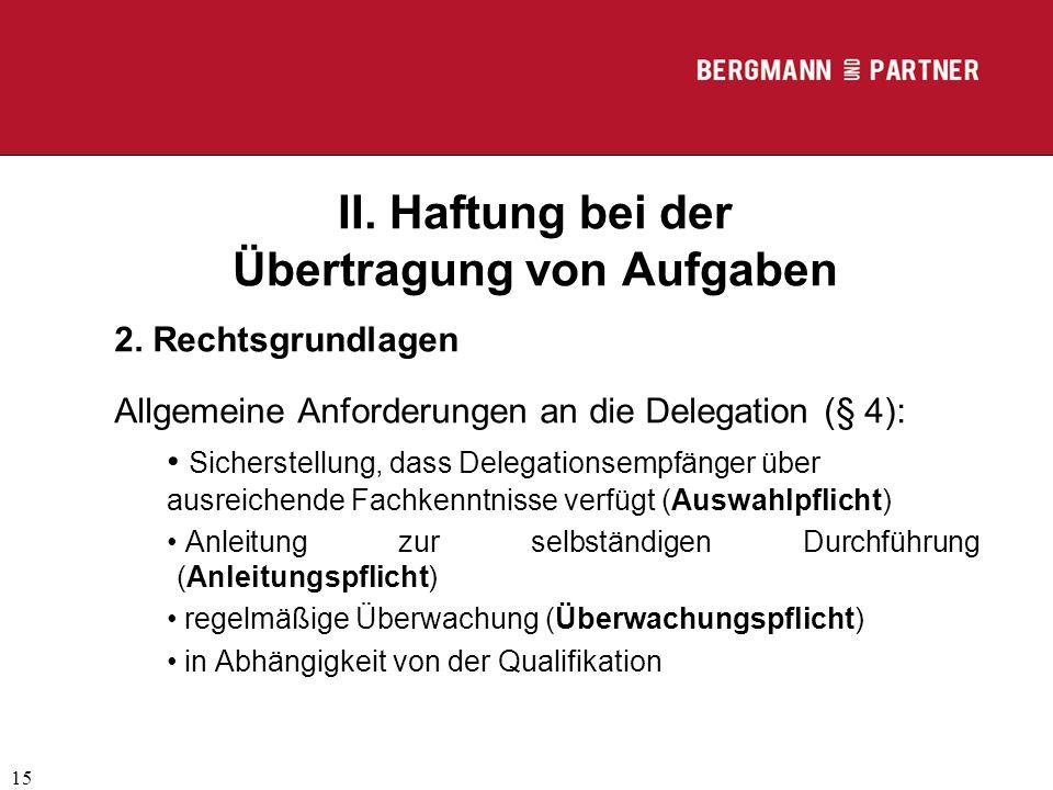 (C) RA Dr. Max Middendorf 15 II. Haftung bei der Übertragung von Aufgaben 2. Rechtsgrundlagen Allgemeine Anforderungen an die Delegation (§ 4): Sicher