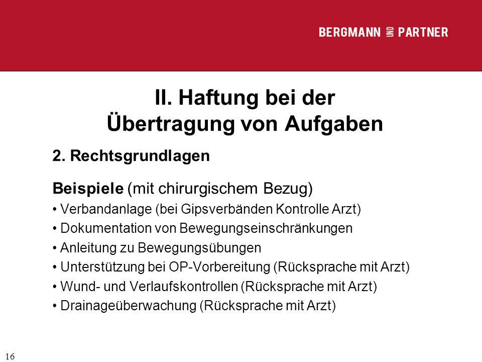 (C) RA Dr. Max Middendorf 16 II. Haftung bei der Übertragung von Aufgaben 2. Rechtsgrundlagen Beispiele (mit chirurgischem Bezug) Verbandanlage (bei G