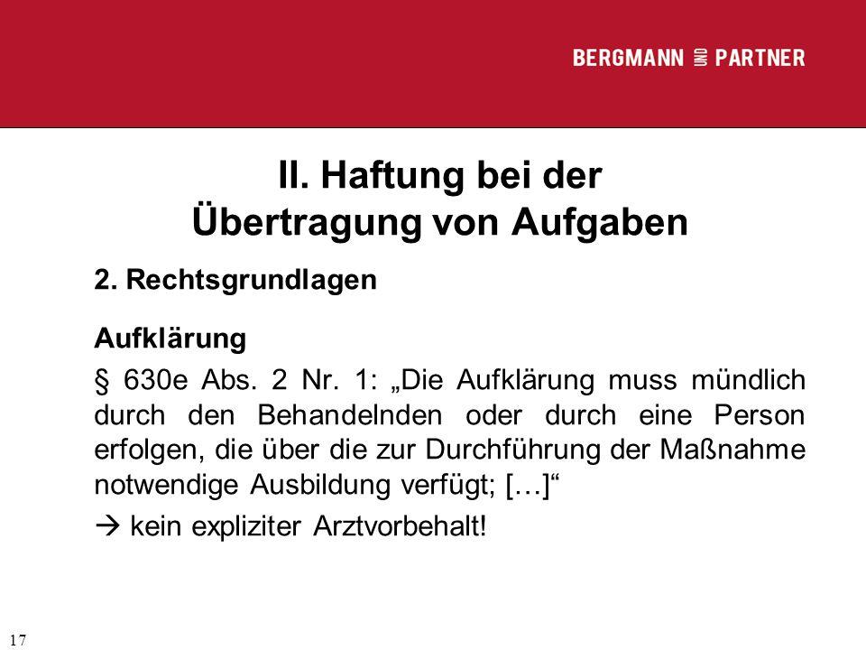 """(C) RA Dr. Max Middendorf 17 II. Haftung bei der Übertragung von Aufgaben 2. Rechtsgrundlagen Aufklärung § 630e Abs. 2 Nr. 1: """"Die Aufklärung muss mün"""