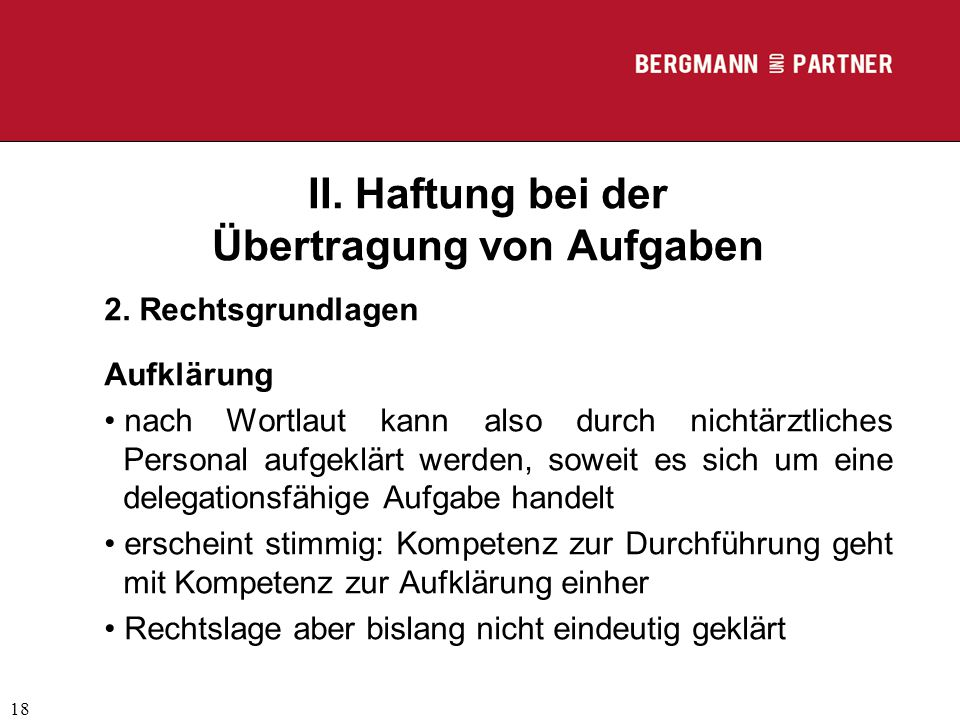 (C) RA Dr. Max Middendorf 18 II. Haftung bei der Übertragung von Aufgaben 2. Rechtsgrundlagen Aufklärung nach Wortlaut kann also durch nichtärztliches