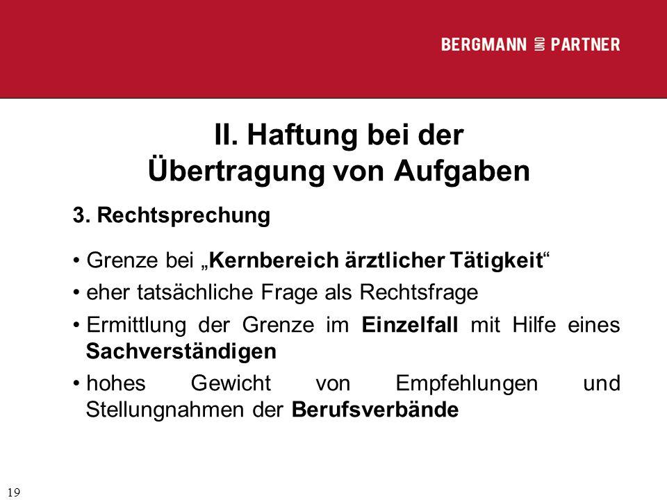 """(C) RA Dr. Max Middendorf 19 II. Haftung bei der Übertragung von Aufgaben 3. Rechtsprechung Grenze bei """"Kernbereich ärztlicher Tätigkeit"""" eher tatsäch"""