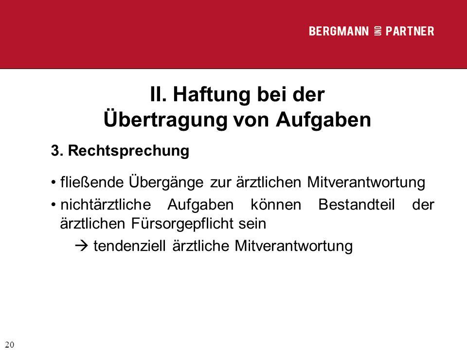 (C) RA Dr. Max Middendorf 20 II. Haftung bei der Übertragung von Aufgaben 3. Rechtsprechung fließende Übergänge zur ärztlichen Mitverantwortung nichtä