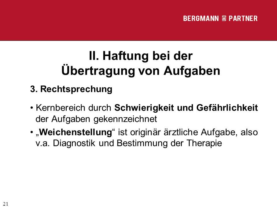 (C) RA Dr. Max Middendorf 21 II. Haftung bei der Übertragung von Aufgaben 3. Rechtsprechung Kernbereich durch Schwierigkeit und Gefährlichkeit der Auf