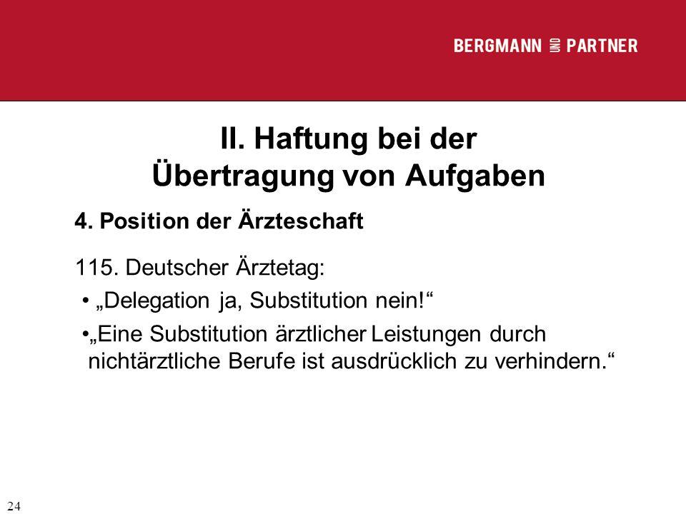 """(C) RA Dr. Max Middendorf 24 II. Haftung bei der Übertragung von Aufgaben 4. Position der Ärzteschaft 115. Deutscher Ärztetag: """"Delegation ja, Substit"""