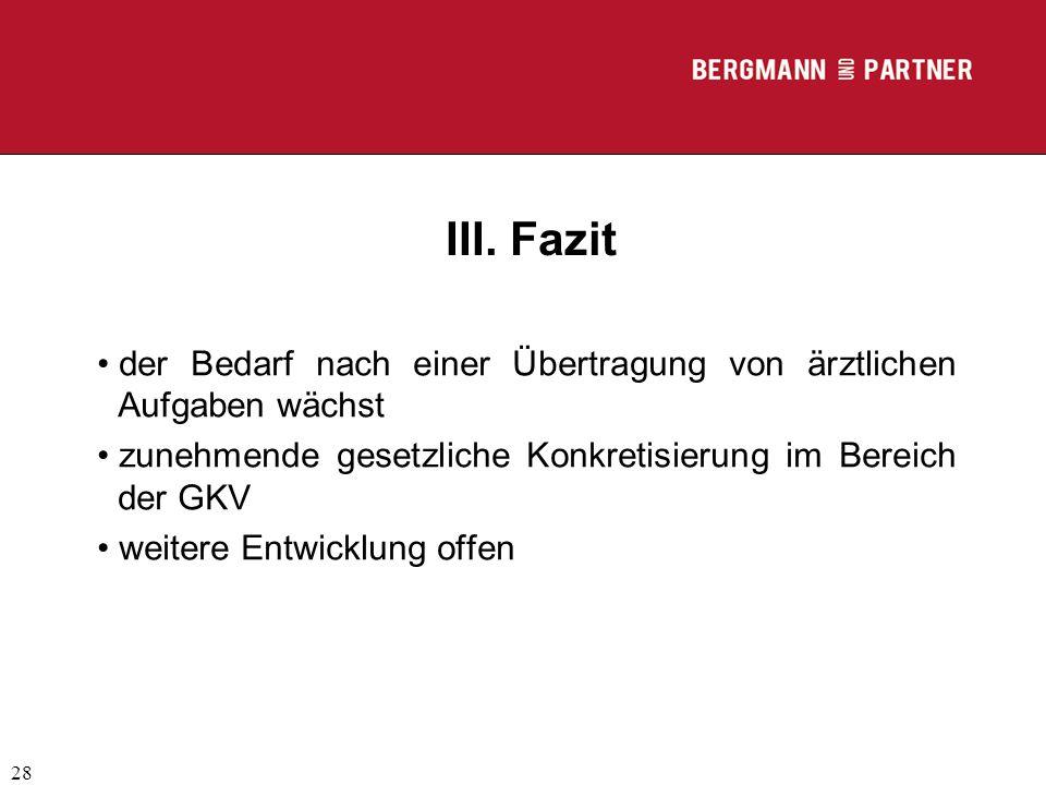 (C) RA Dr. Max Middendorf 28 III. Fazit der Bedarf nach einer Übertragung von ärztlichen Aufgaben wächst zunehmende gesetzliche Konkretisierung im Ber