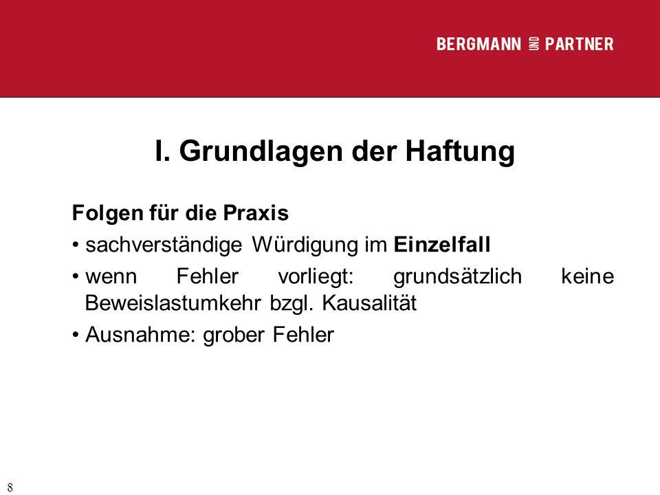 (C) RA Dr. Max Middendorf 8 I. Grundlagen der Haftung Folgen für die Praxis sachverständige Würdigung im Einzelfall wenn Fehler vorliegt: grundsätzlic