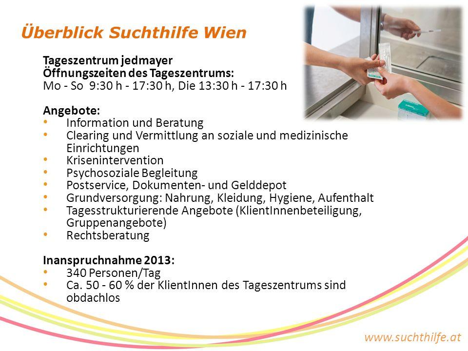 www.suchthilfe.at Überblick Suchthilfe Wien Tageszentrum jedmayer Öffnungszeiten des Tageszentrums: Mo - So 9:30 h - 17:30 h, Die 13:30 h - 17:30 h An