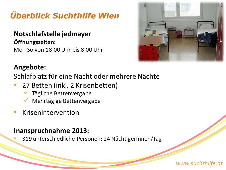 www.suchthilfe.at Überblick Suchthilfe Wien Notschlafstelle jedmayer Öffnungszeiten: Mo - So von 18:00 Uhr bis 8:00 Uhr Angebote: Schlafplatz für eine