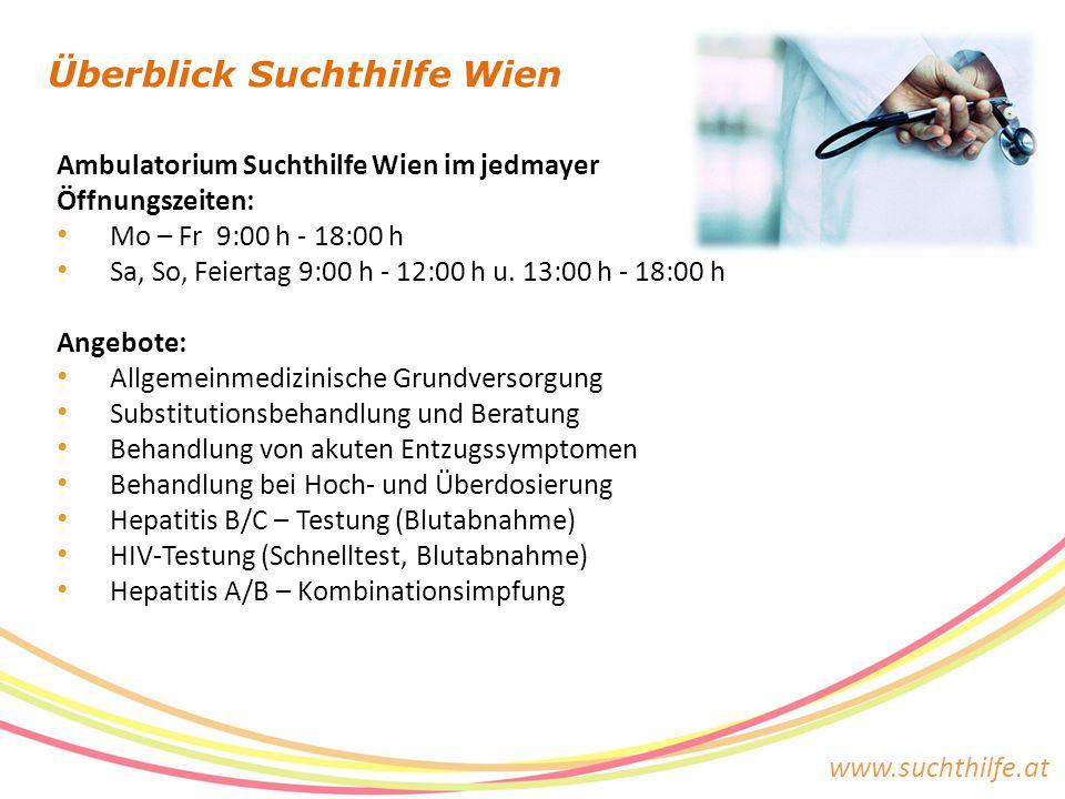 www.suchthilfe.at Überblick Suchthilfe Wien Ambulatorium Suchthilfe Wien im jedmayer Öffnungszeiten: Mo – Fr 9:00 h - 18:00 h Sa, So, Feiertag 9:00 h