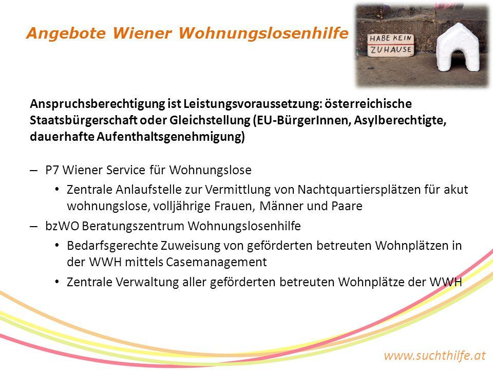 www.suchthilfe.at Anspruchsberechtigung ist Leistungsvoraussetzung: österreichische Staatsbürgerschaft oder Gleichstellung (EU-BürgerInnen, Asylberech