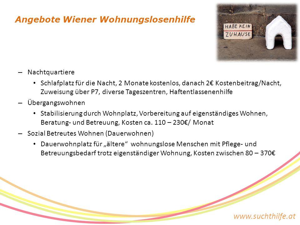 www.suchthilfe.at – Nachtquartiere Schlafplatz für die Nacht, 2 Monate kostenlos, danach 2€ Kostenbeitrag/Nacht, Zuweisung über P7, diverse Tageszentr