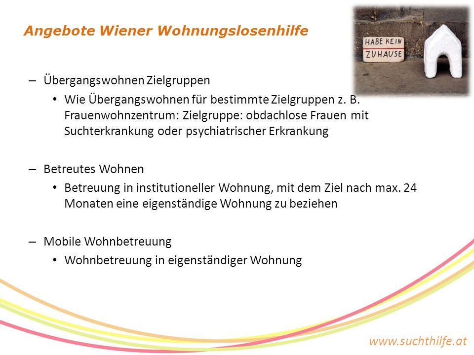 www.suchthilfe.at – Übergangswohnen Zielgruppen Wie Übergangswohnen für bestimmte Zielgruppen z. B. Frauenwohnzentrum: Zielgruppe: obdachlose Frauen m